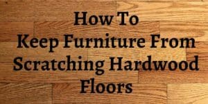 how to protect hardwood floors from furniture scratches