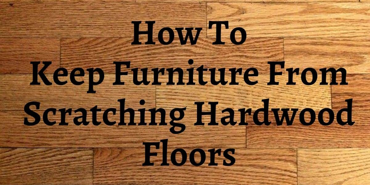 Furniture From Scratching Hardwood Floors