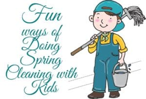 Fun ways of Doing Spring Cleaning with Kids