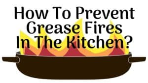 How To Prevent Grease Fires In The Kitchen