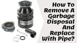 How To Remove A Garbage Disposal And Replace With Pipe