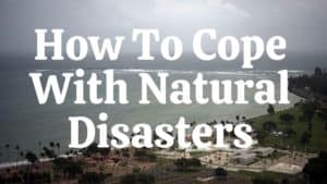 How To Cope With Natural Disasters