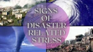 What Are The Signs Of Disaster Related Stress