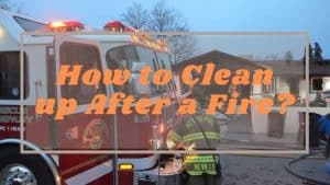 How to Clean up After a Fire