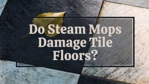 Does steam mop damage tiles